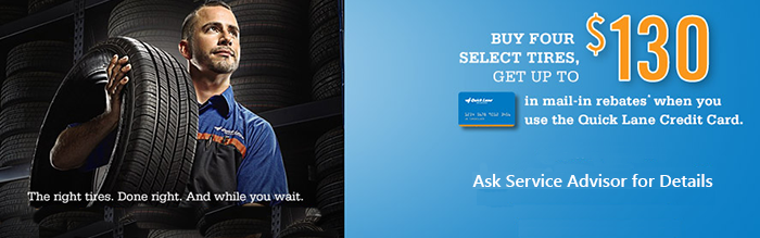 Buy four select tires and get up to $130 in rebates when using your Quick Lane Credit Card